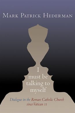 I Must be Talking to Myself: Dialogue in the Roman Catholic Church since Vatican II