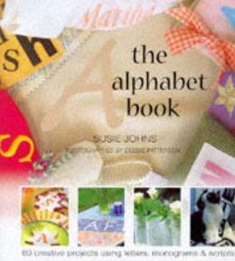 The Alphabet Book; Alphabets for Design and Decoration