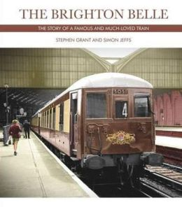 The Brighton Belle: The Story of a Famous and Much-Loved Train