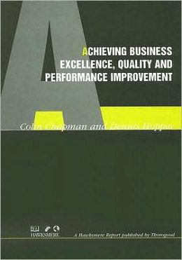 Achieving Business Excellence, Quality and Performance Improvement