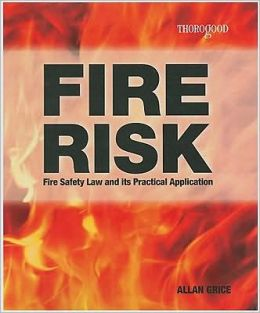 Fire Risk: Fire Safety Law and Its Practical Application: A Guidance Book For Employers, Managers and Fire Risk Assessors