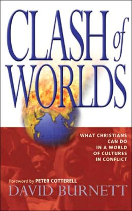 Clash of Worlds: What Christians Can Do in a World of Cultures in Conflict