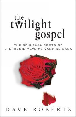 The Twilight Gospel: The Spiritual Roots of the Stephenie Meyer Vampire Saga