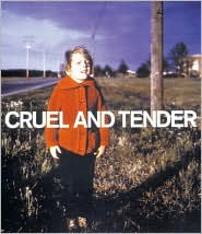 Cruel and Tender: The Real in the Twentieth-Century Photograph