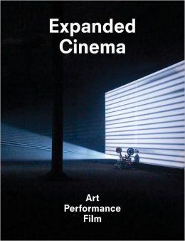 Expanded Cinema: Art, Performance, Film