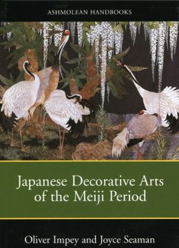 Meiji Arts: Japanese Dec. Arts of the Meiji Period