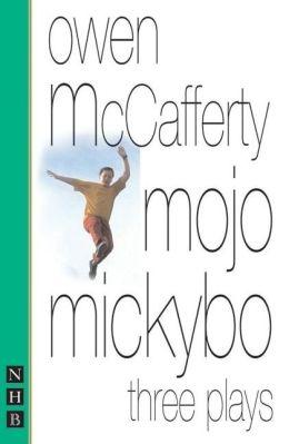 Mojo Mickybo: Three Plays