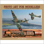 Photo Art for Modellers: Creating Realistic Scenes for Your Aircraft & Train Models