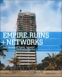 Empires, Ruins + Networks: The Transcultural Agenda