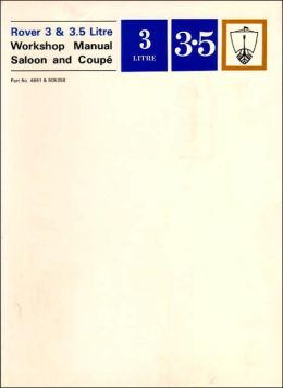 Rover 3 & 3.5 Litre Workshop Manual: Saloon and Coupé