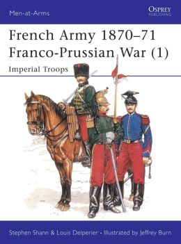 The French Army 1807-71 Franco-Prussian War 1 Imperial Troops