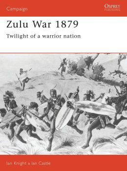 Zulu War 1879: Twilight of a Warrior Nation