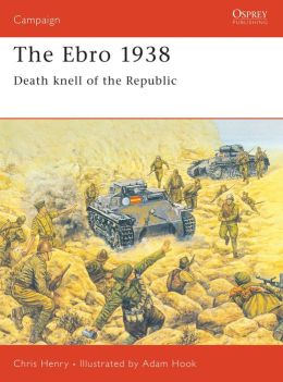 The Ebro 1938; Death Knell of the Republic
