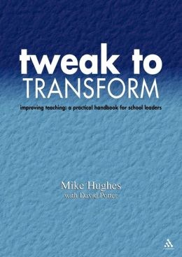 Tweak to Transform: Improving Teaching: A Practical Handbook for School Leaders