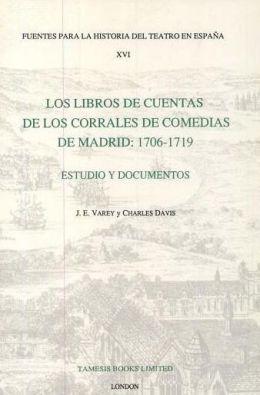 Libros de Cuentas de Los Corrales de Comedias de Madrid: 1706-1719 Estudio y Documentos