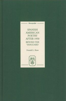 Spanish American Poetry after 1950: Beyond the Vanguard