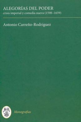 Alegorias del poder: crisis imperial y comedia nueva (1598-1659)