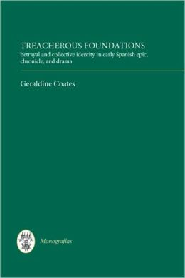 Treacherous Foundations: Betrayal and Collective Identity in Early Spanish Epic, Chronicle, and Drama