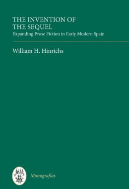 The Invention of the Sequel: Expanding Prose Fiction in Early Modern Spain