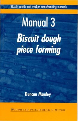 Bisuit, Cookie and Cracker Manufacturing Manuals: Biscuit Dough Piece Forming, Volume 3