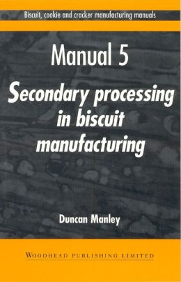 Biscuit, Cookie, and Cracker Manufacturing, Manual 5: Secondary Proceedings