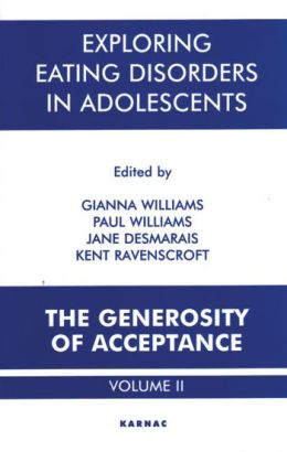 Exploring Eating Disorders in Adolescents: The Generosity of Acceptance Volume II