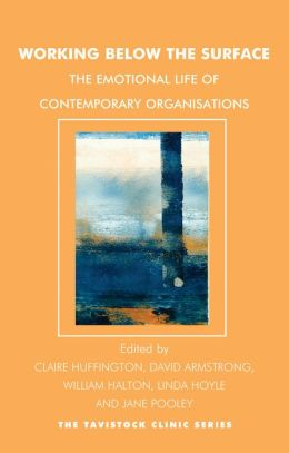 Working Below the Surface: The Emotional Life of Contemporary Organisations