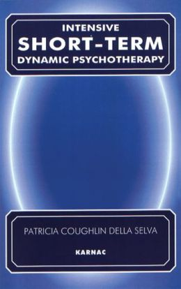 Intensive Short Term Dynamic Psychotherapy: Theory and Technique Synopsis