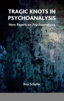 Tragic Knots In Psychoanalysis: New Papers on Psychoanalysis