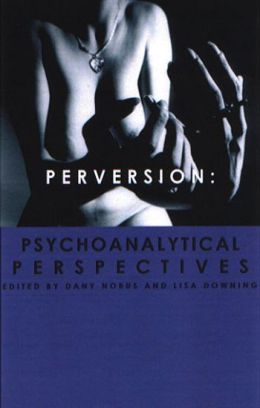 Perversion: Psychoanalytic Perspectives