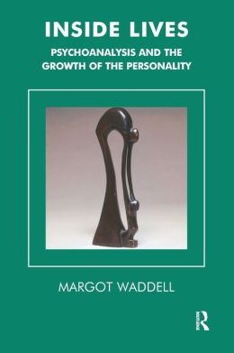 Inside Lives: Psychoanalysis and the Growth of the Personality