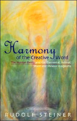 Harmony of the Creative Word: The Human Being and the Elemental, Animal, Plant and Mineral Kingdoms