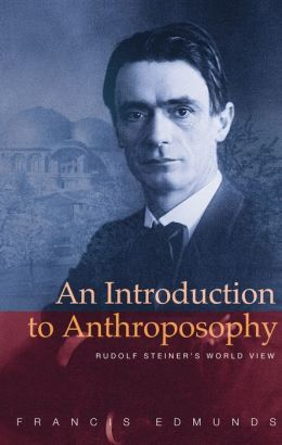 An Introduction to Anthroposophy: Rudolf Steiner's World View