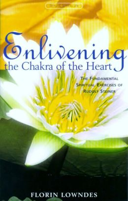 Enlivening the Chakra of the Heart: The Fundamental Spiritual Exercises of Rudolf Steiner