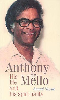 Anthony de Mello: His Life and His Spirituality