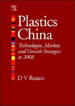 Plastics China: Technologies, Markets and Growth strategies to 2008
