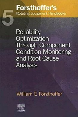 5. Forsthoffer's Rotating Equipment Handbooks: Reliability Optimization through Component Condition Monitoring & Root Cause Analysis