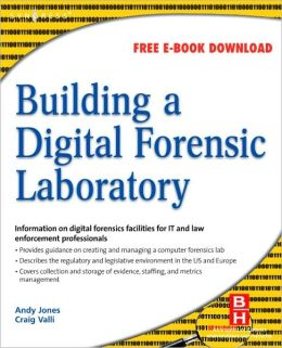 Building a Digital Forensic Laboratory: Establishing and Managing a Successful Facility