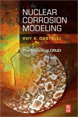 Nuclear Corrosion Modeling: The Nature of CRUD