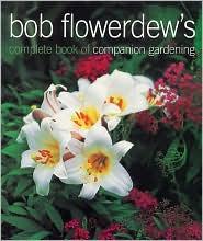 Bob Flowerdew's Complete Book of Companion Gardening