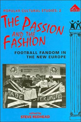 The Passion and the Fashion: Football Fandom in the New Europe ( Popular Cultural Studies Series: 2)
