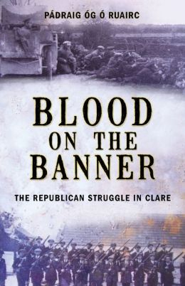 Blood on the Banner: The Republican Struggle in Clare