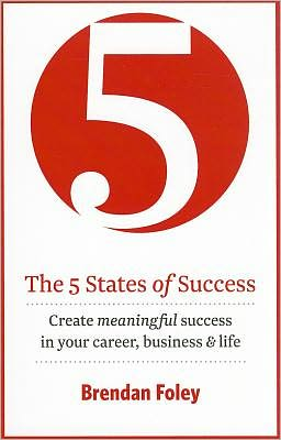 The 5 States of Success: Create Meaningful Success in Your Career, Business and Life