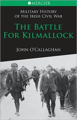 The Battle for Kilmallock: Military History of the Irish Civil War