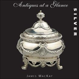 Antiques at a Glance: Silver