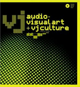 VJ: Audio-Visual Art and VJ Culture: Includes DVD