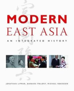 Modern East Asia: An Integrated History. by Jonathan Lipman, Barbara Molony