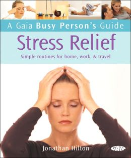 Gaia Busy Person's Guide to Stress Relief: Simple Routines for Home, Work, & Travel