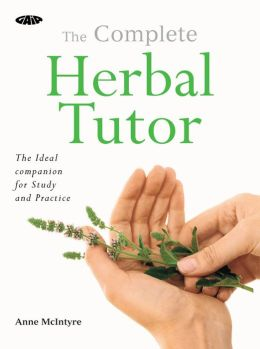 The Complete Herbal Tutor: The ideal companion for study and practice
