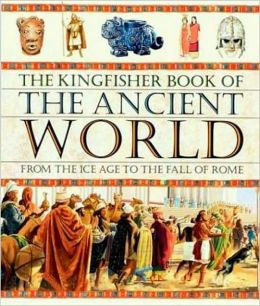 Kingfisher Book of the Ancient World from the ice age to the fall of Rome